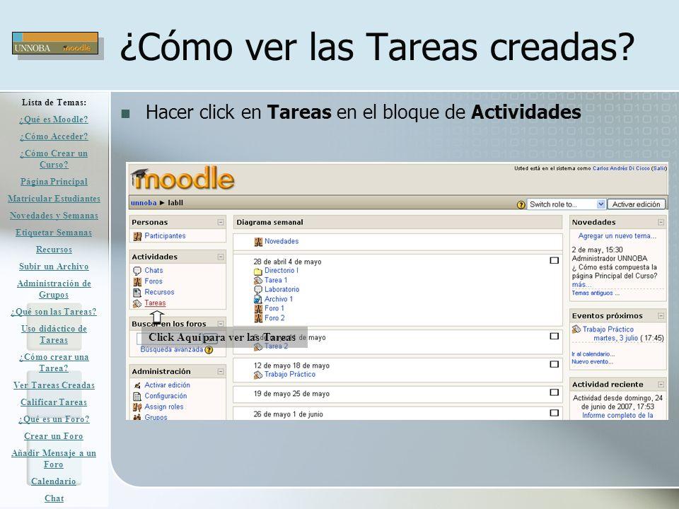 ¿Cómo ver las Tareas creadas? Hacer click en Tareas en el bloque de Actividades Click Aquí para ver las Tareas Lista de Temas: ¿Qué es Moodle? ¿Cómo A
