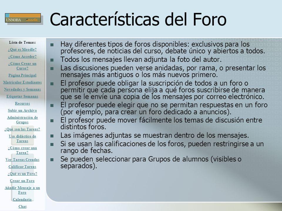 Características del Foro Hay diferentes tipos de foros disponibles: exclusivos para los profesores, de noticias del curso, debate único y abiertos a t