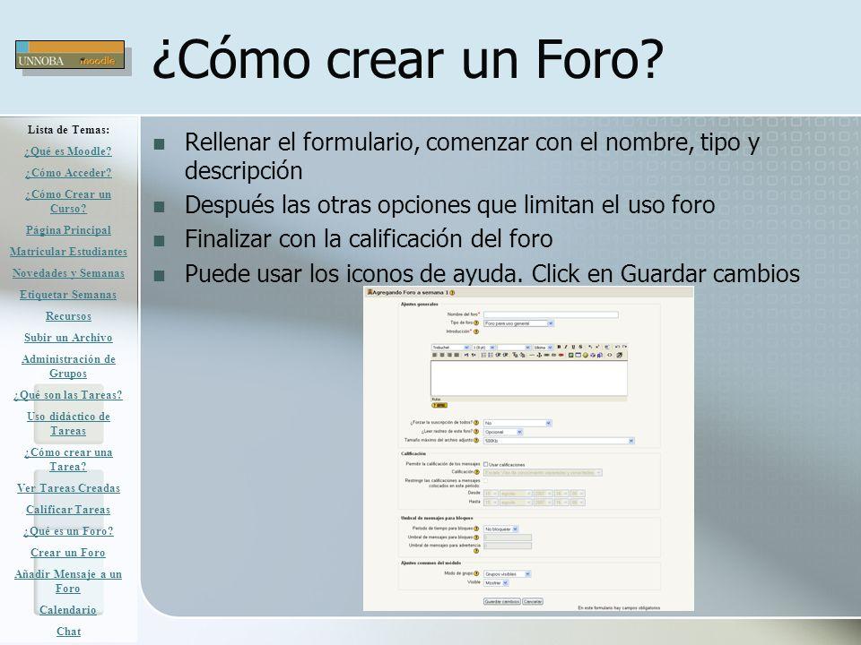 ¿Cómo crear un Foro? Rellenar el formulario, comenzar con el nombre, tipo y descripción Después las otras opciones que limitan el uso foro Finalizar c