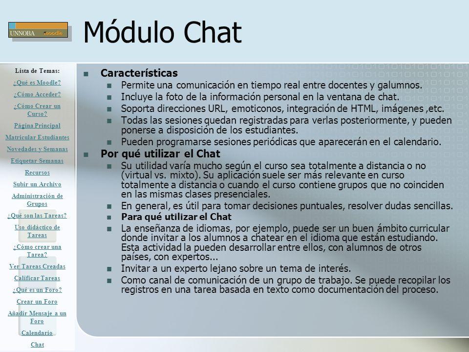 Módulo Chat Características Permite una comunicación en tiempo real entre docentes y galumnos. Incluye la foto de la información personal en la ventan