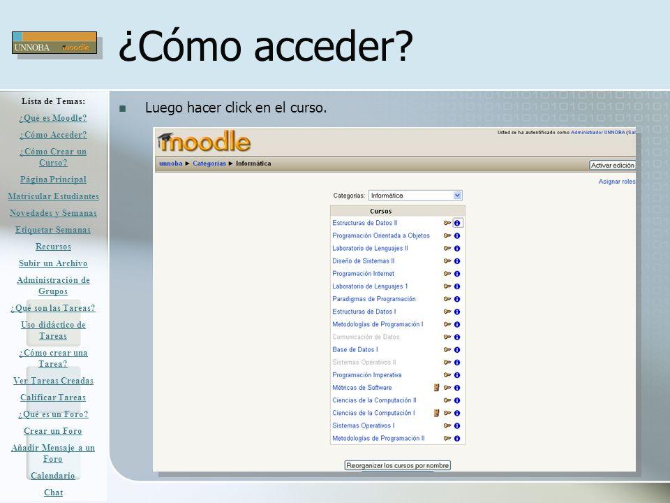 ¿Cómo acceder? Luego hacer click en el curso. Lista de Temas: ¿Qué es Moodle? ¿Cómo Acceder? ¿Cómo Crear un Curso? Página Principal Matricular Estudia