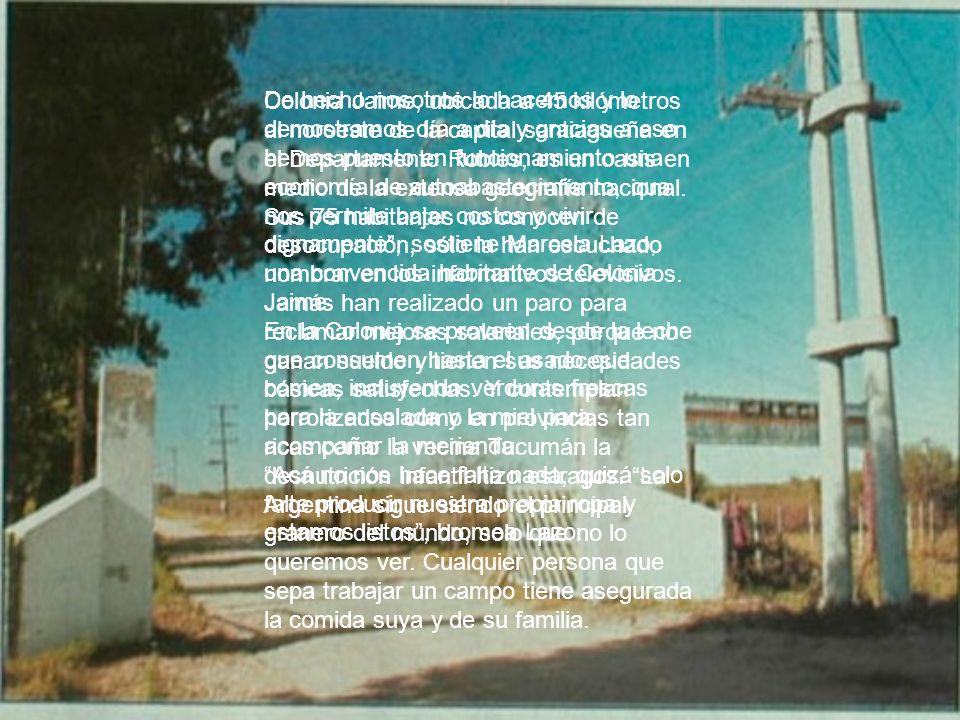 Colonia Jaime, ubicada a 45 kilómetros al noroeste de la capital santiagueña en el Departamento Robles, es un oasis en medio de la extensa geografía n