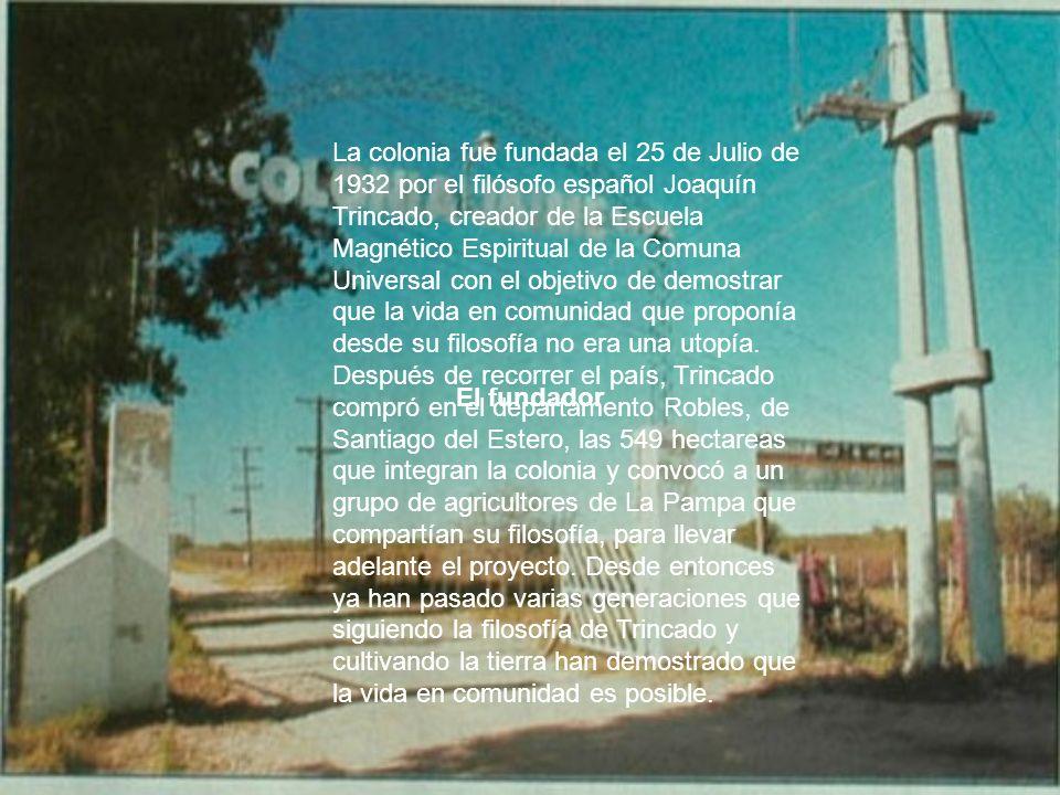 El fundador La colonia fue fundada el 25 de Julio de 1932 por el filósofo español Joaquín Trincado, creador de la Escuela Magnético Espiritual de la C