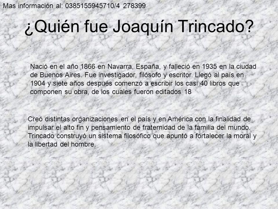 ¿Quién fue Joaquín Trincado? Nació en el año 1866 en Navarra, España, y falleció en 1935 en la ciudad de Buenos Aires. Fue investigador, filósofo y es