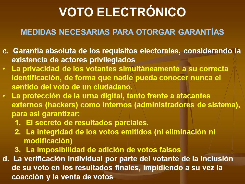 VOTO ELECTRÓNICO MEDIDAS NECESARIAS PARA OTORGAR GARANTÍAS c. Garantía absoluta de los requisitos electorales, considerando la existencia de actores p
