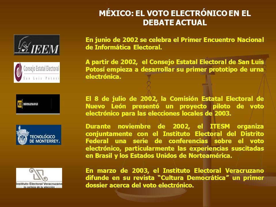 MÉXICO: EL VOTO ELECTRÓNICO EN EL DEBATE ACTUAL En junio de 2002 se celebra el Primer Encuentro Nacional de Informática Electoral. A partir de 2002, e