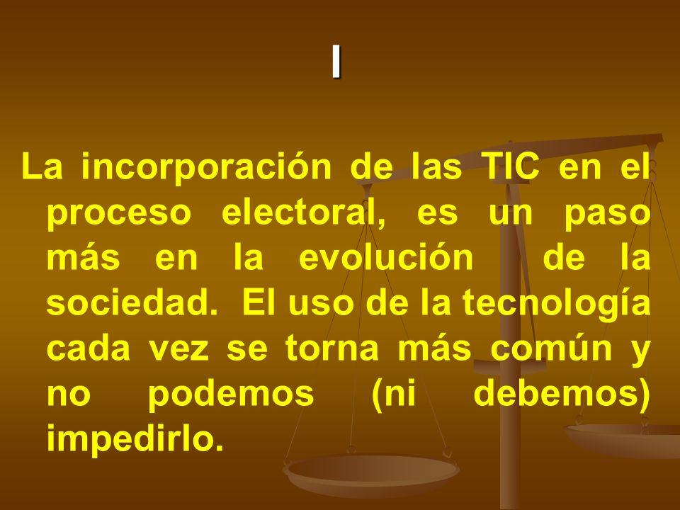 I La incorporación de las TIC en el proceso electoral, es un paso más en la evolución de la sociedad. El uso de la tecnología cada vez se torna más co