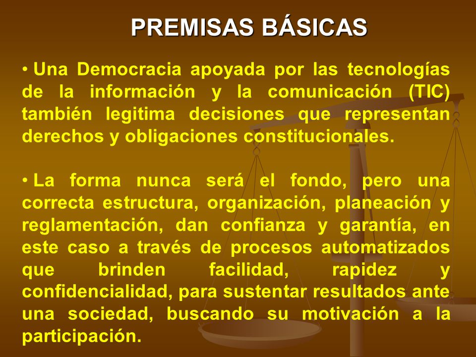 Una Democracia apoyada por las tecnologías de la información y la comunicación (TIC) también legitima decisiones que representan derechos y obligaciones constitucionales.