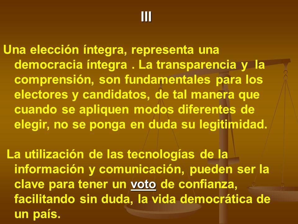 III Una elección íntegra, representa una democracia íntegra. La transparencia y la comprensión, son fundamentales para los electores y candidatos, de