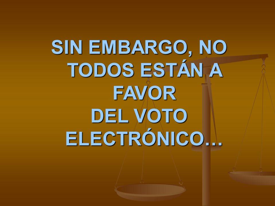 SIN EMBARGO, NO TODOS ESTÁN A FAVOR DEL VOTO ELECTRÓNICO…