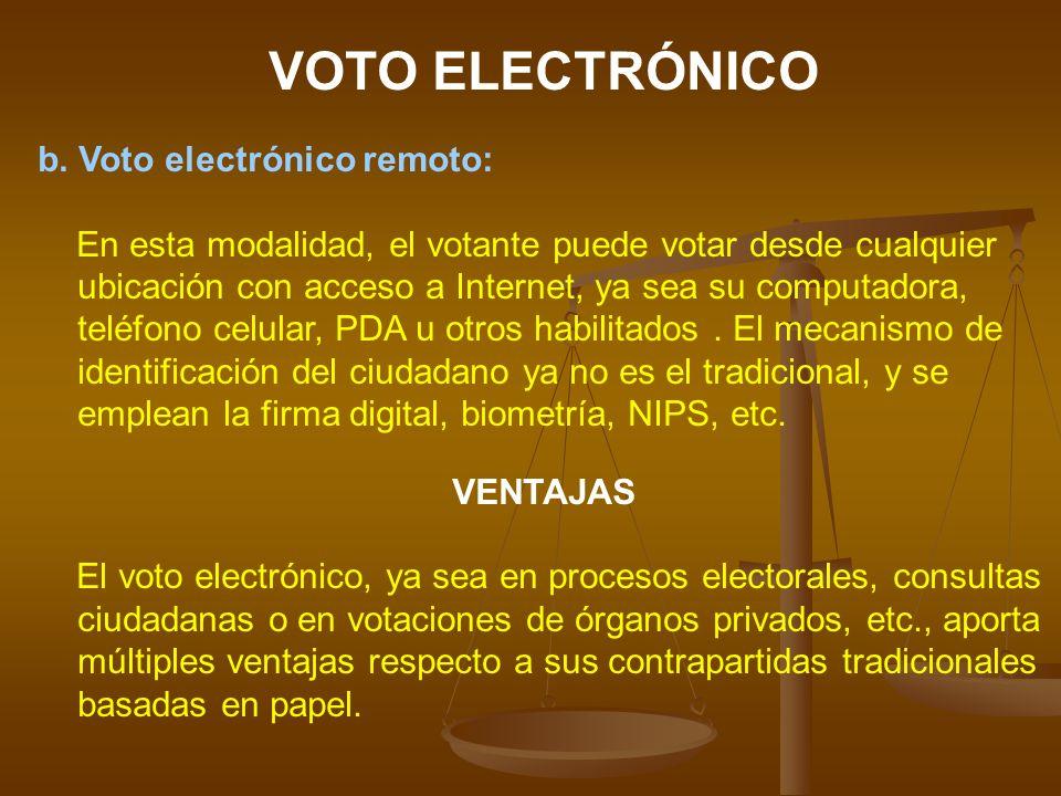 VOTO ELECTRÓNICO b. Voto electrónico remoto: En esta modalidad, el votante puede votar desde cualquier ubicación con acceso a Internet, ya sea su comp