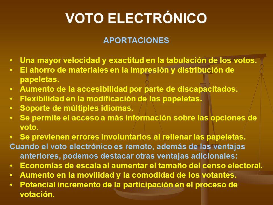 VOTO ELECTRÓNICO APORTACIONES Una mayor velocidad y exactitud en la tabulación de los votos. El ahorro de materiales en la impresión y distribución de