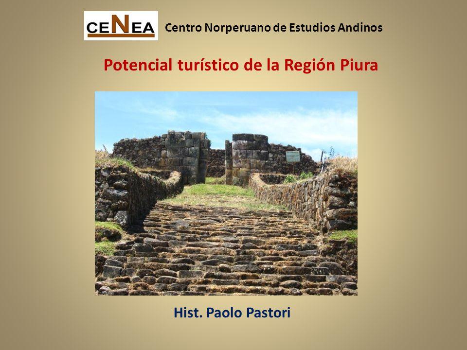 Centro Norperuano de Estudios Andinos Potencial turístico de la Región Piura Hist. Paolo Pastori