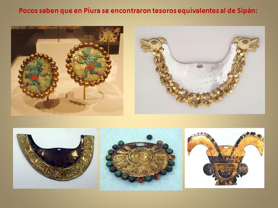 Pocos saben que en Piura se encontraron tesoros equivalentes al de Sipán: