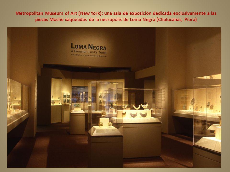 Metropolitan Museum of Art (New York): una sala de exposición dedicada exclusivamente a las piezas Moche saqueadas de la necrópolis de Loma Negra (Chu