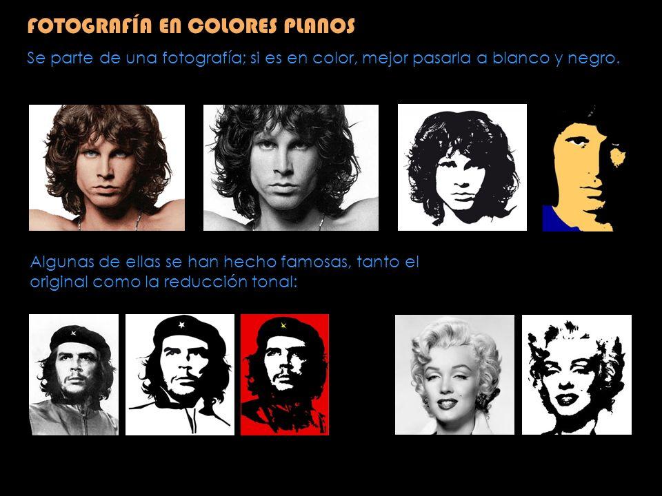FOTOGRAFÍA EN COLORES PLANOS Se parte de una fotografía; si es en color, mejor pasarla a blanco y negro. Algunas de ellas se han hecho famosas, tanto