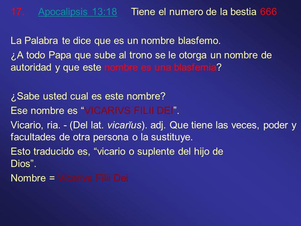 Apocalipsis 13:17-18 17 …y que ninguno pudiese comprar ni vender, sino el que tuviese la marca o el nombre de la bestia, o el número de su nombre. 18