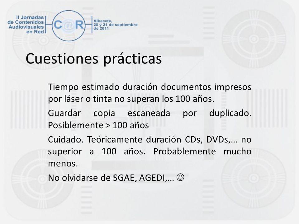 Cuestiones prácticas Tiempo estimado duración documentos impresos por láser o tinta no superan los 100 años. Guardar copia escaneada por duplicado. Po