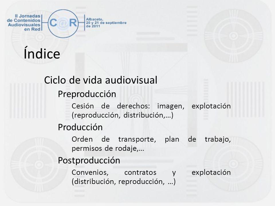 Índice Ciclo de vida audiovisual Preproducción Cesión de derechos: imagen, explotación (reproducción, distribución,…) Producción Orden de transporte,