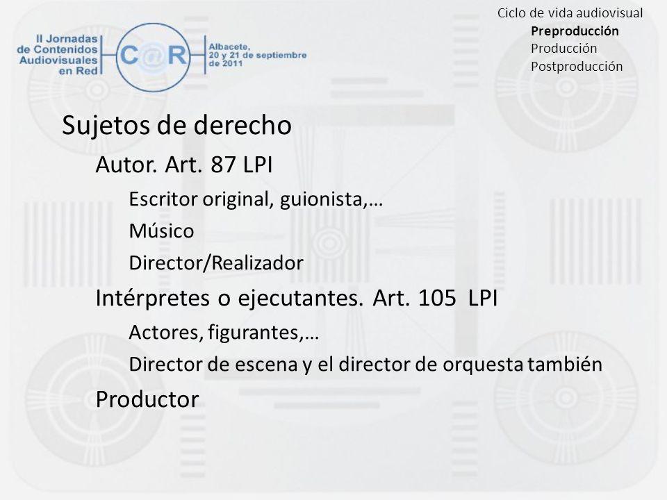 Sujetos de derecho Autor. Art. 87 LPI Escritor original, guionista,… Músico Director/Realizador Intérpretes o ejecutantes. Art. 105 LPI Actores, figur