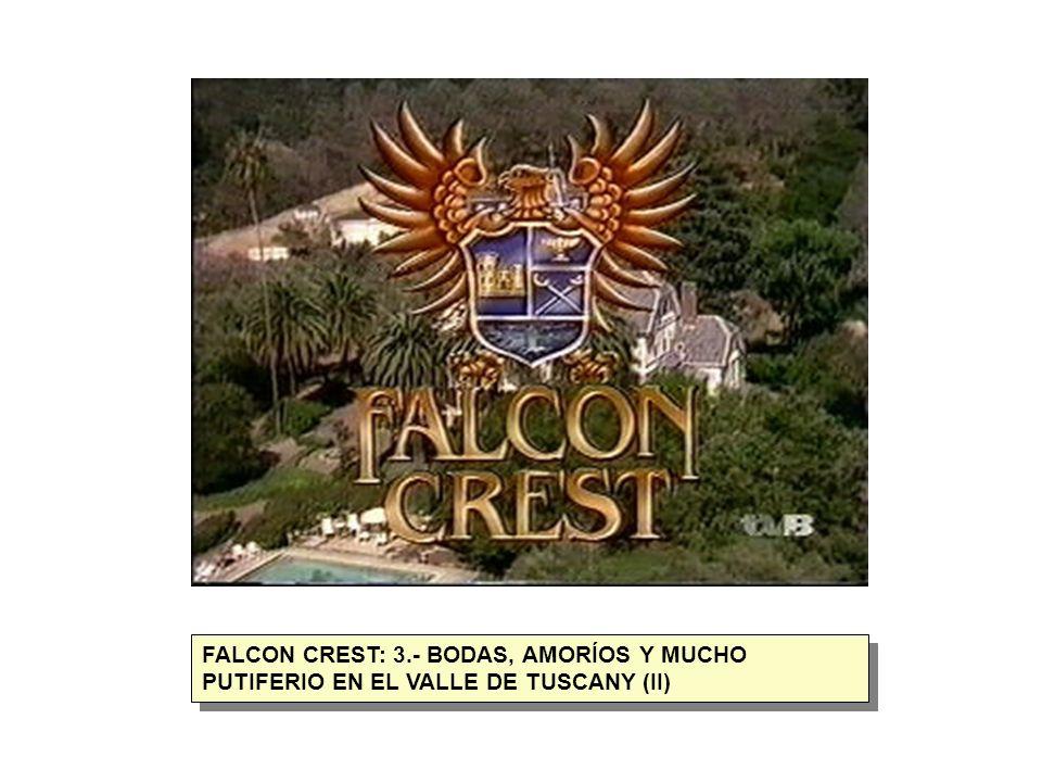 FALCON CREST: 3.- BODAS, AMORÍOS Y MUCHO PUTIFERIO EN EL VALLE DE TUSCANY (II)