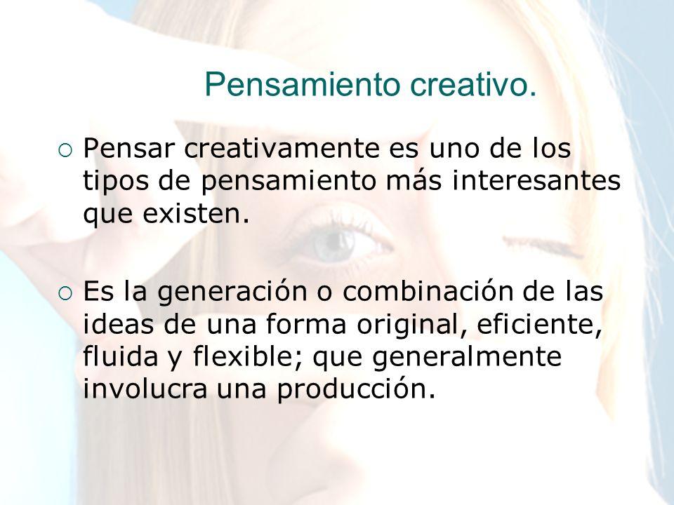 Pensamiento creativo. Pensar creativamente es uno de los tipos de pensamiento más interesantes que existen. Es la generación o combinación de las idea
