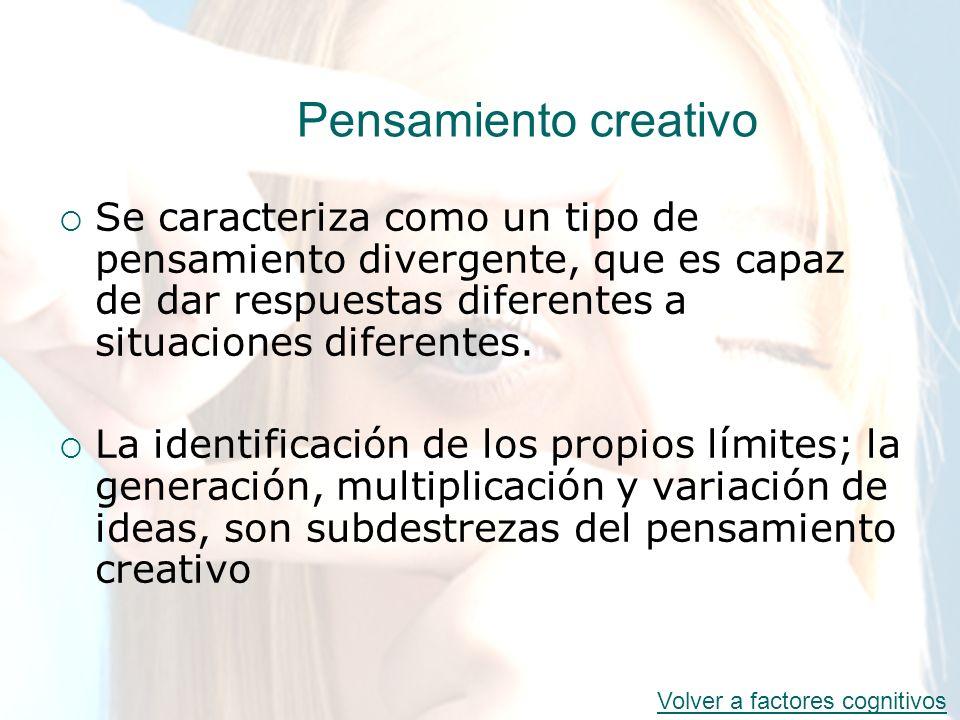 Pensamiento creativo Se caracteriza como un tipo de pensamiento divergente, que es capaz de dar respuestas diferentes a situaciones diferentes. La ide