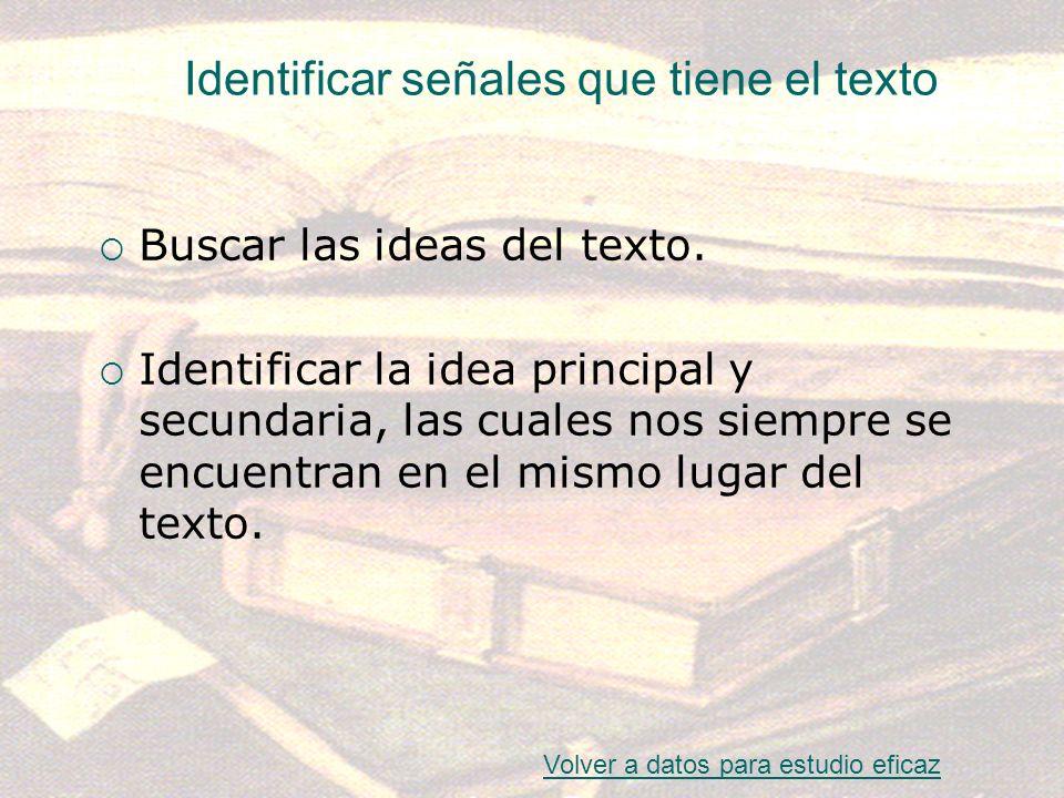Identificar señales que tiene el texto Buscar las ideas del texto. Identificar la idea principal y secundaria, las cuales nos siempre se encuentran en