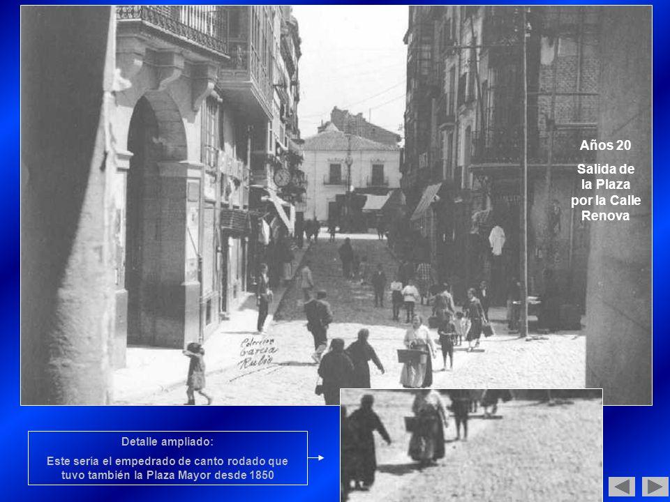 Años 20 Salida de la Plaza por la Calle Renova Detalle ampliado: Este sería el empedrado de canto rodado que tuvo también la Plaza Mayor desde 1850