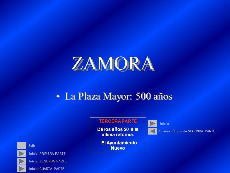ZAMORA La Plaza Mayor: 500 años Iniciar PRIMERA PARTE Iniciar SEGUNDA PARTE Iniciar TERCERA PARTE De los años 50 a la última reforma.