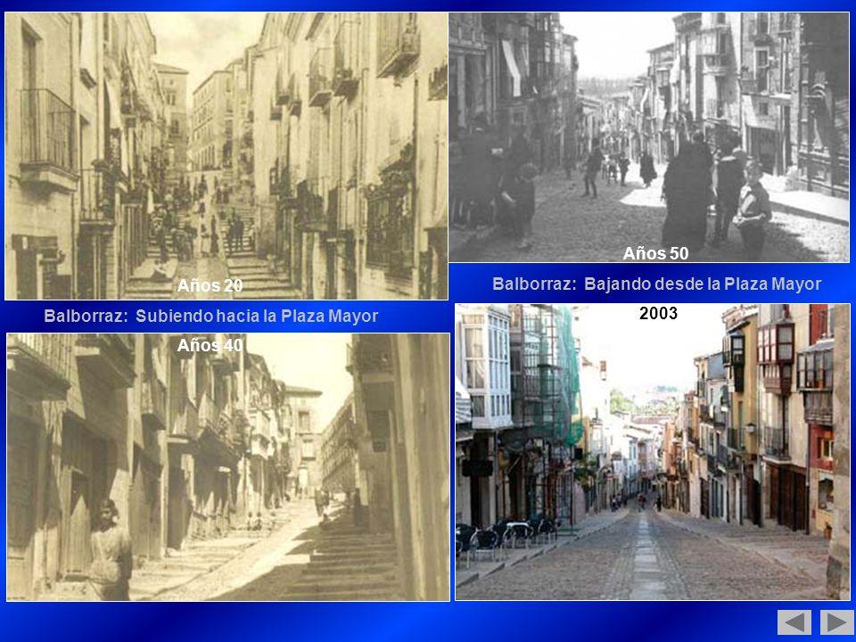 Años 20 Balborraz: Subiendo hacia la Plaza Mayor Años 40 Años 50 Balborraz: Bajando desde la Plaza Mayor 2003