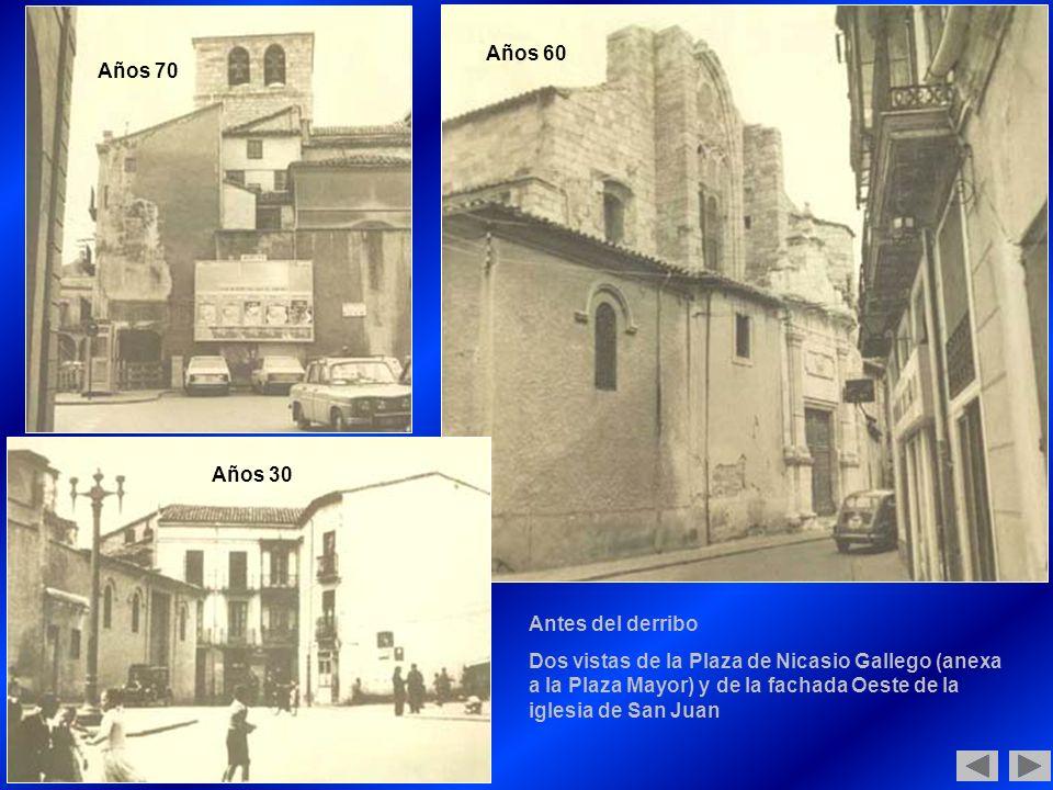 Antes del derribo Dos vistas de la Plaza de Nicasio Gallego (anexa a la Plaza Mayor) y de la fachada Oeste de la iglesia de San Juan Años 30 Años 70 Años 60