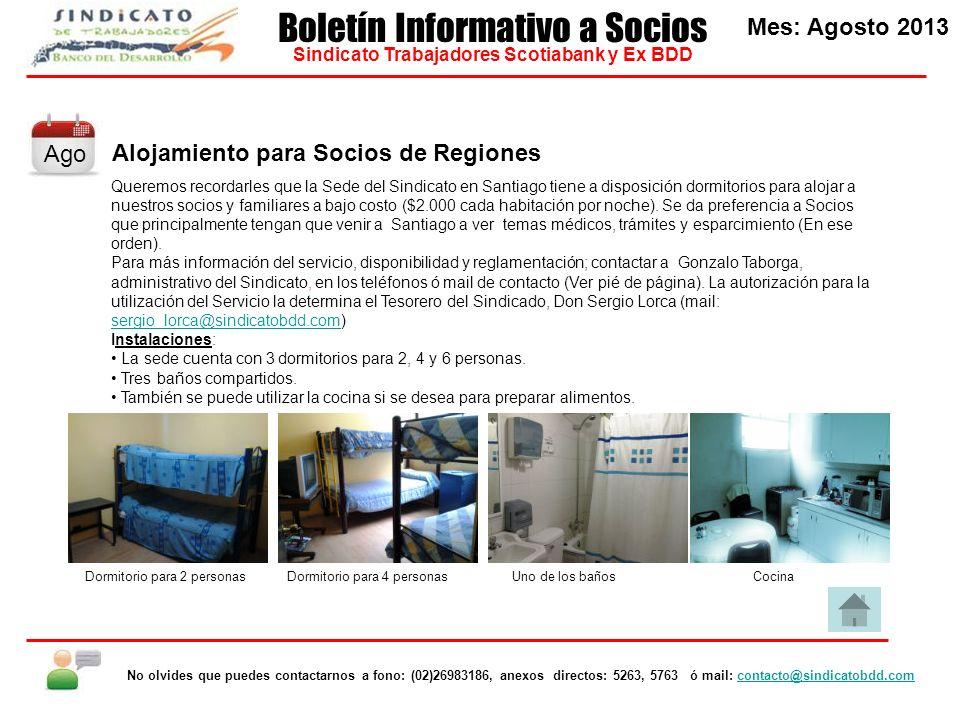 Alojamiento para Socios de Regiones Queremos recordarles que la Sede del Sindicato en Santiago tiene a disposición dormitorios para alojar a nuestros socios y familiares a bajo costo ($2.000 cada habitación por noche).