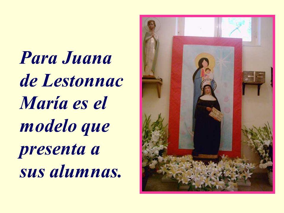 Para Juana de Lestonnac María es el modelo que presenta a sus alumnas.