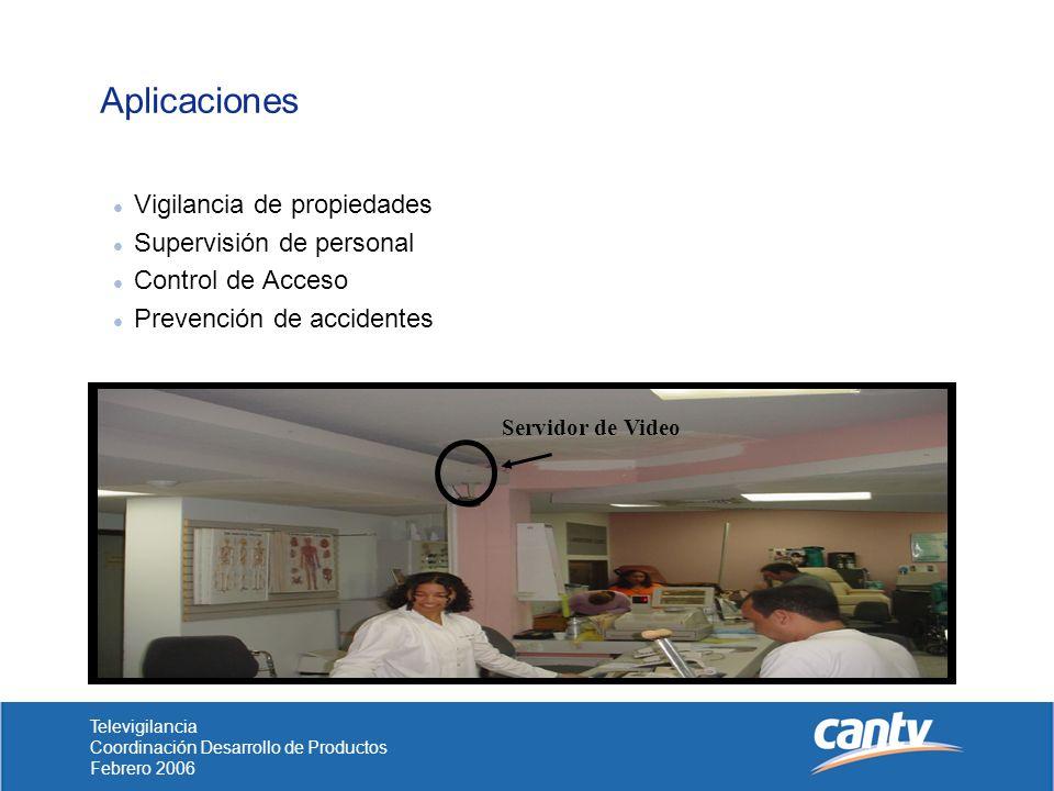 Televigilancia Coordinación Desarrollo de Productos Febrero 2006 Aplicaciones l Vigilancia de propiedades l Supervisión de personal l Control de Acceso l Prevención de accidentes Servidor de Video