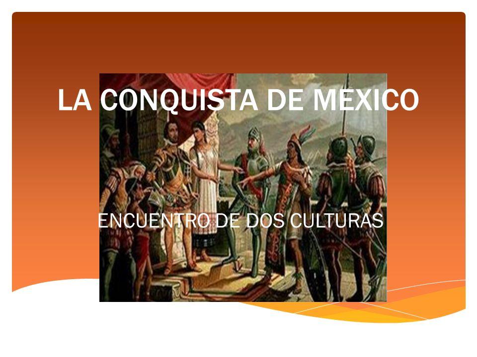 LA CONQUISTA DE MEXICO ENCUENTRO DE DOS CULTURAS