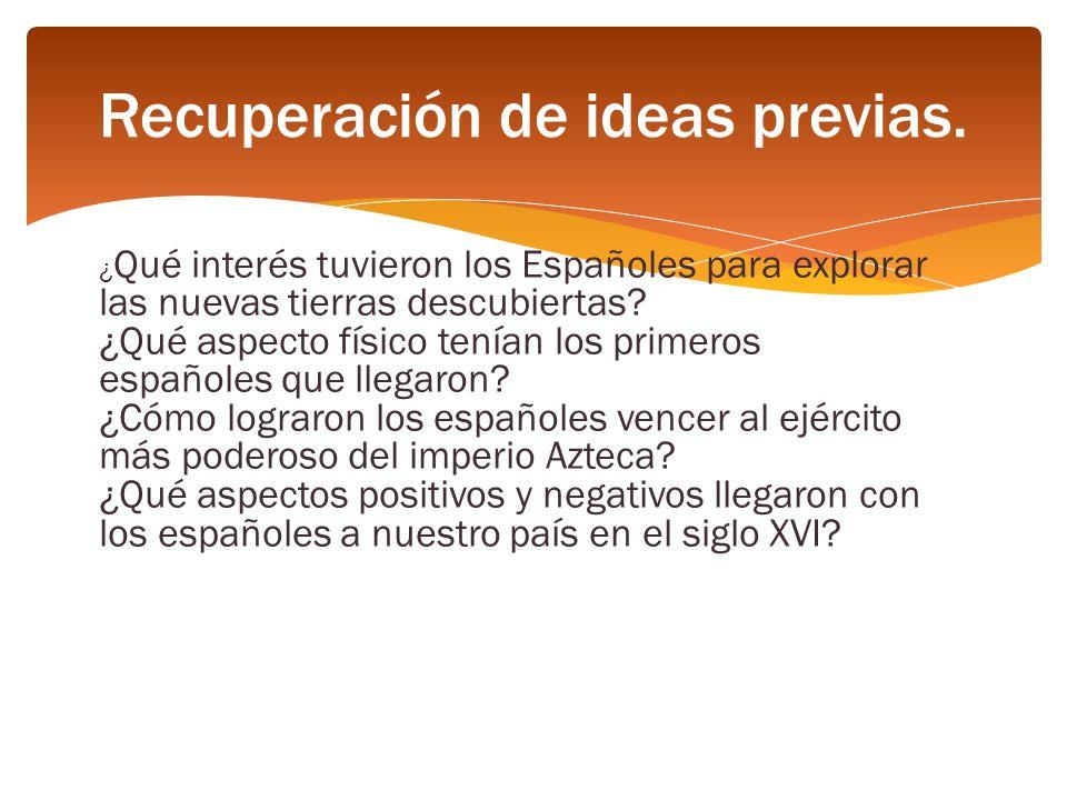 ¿ Qué interés tuvieron los Españoles para explorar las nuevas tierras descubiertas? ¿Qué aspecto físico tenían los primeros españoles que llegaron? ¿C