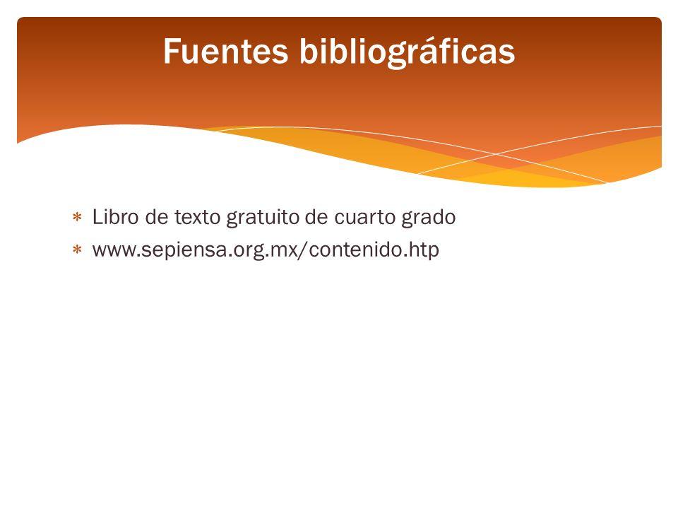 Libro de texto gratuito de cuarto grado www.sepiensa.org.mx/contenido.htp Fuentes bibliográficas