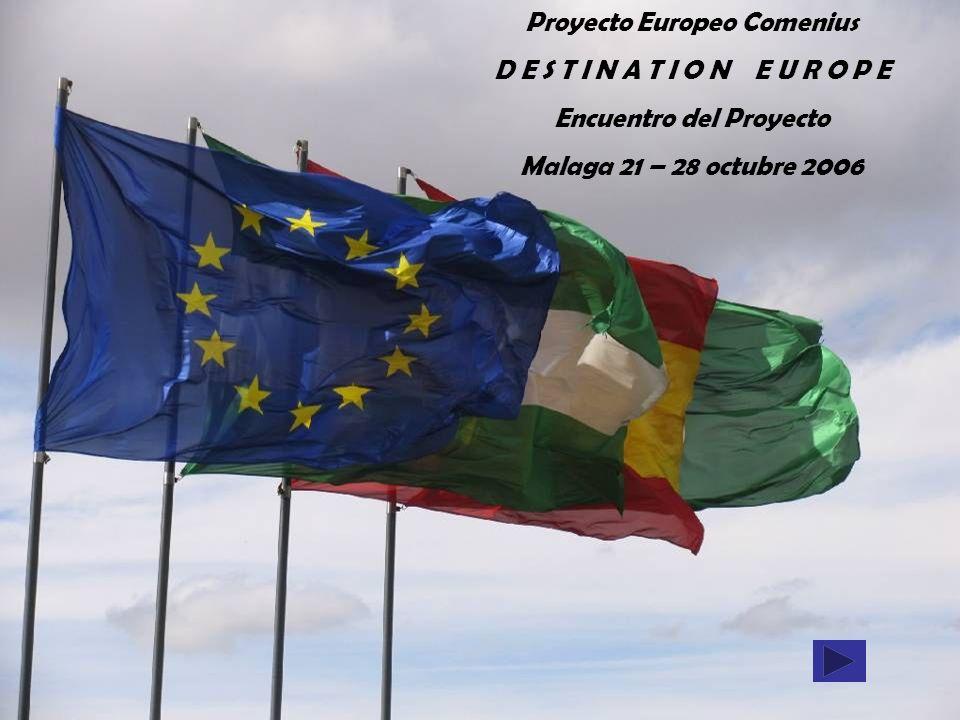 Proyecto Europeo Comenius D E S T I N A T I O N E U R O P E Encuentro del Proyecto Malaga 21 – 28 octubre 2006