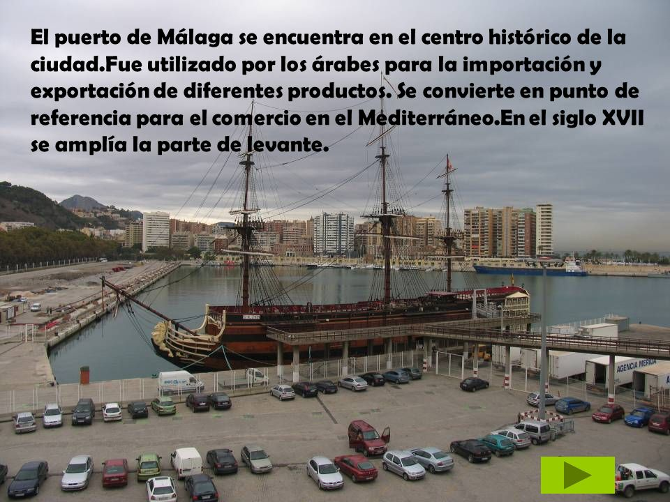 El puerto de Málaga se encuentra en el centro histórico de la ciudad.Fue utilizado por los árabes para la importación y exportación de diferentes prod