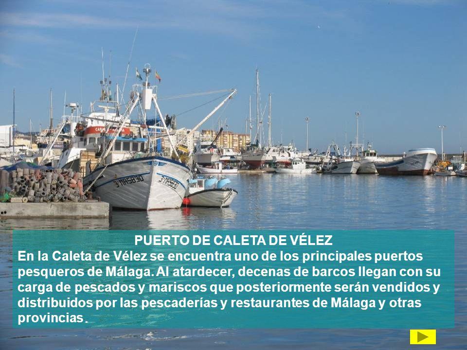 PUERTO DE CALETA DE VÉLEZ En la Caleta de Vélez se encuentra uno de los principales puertos pesqueros de Málaga. Al atardecer, decenas de barcos llega