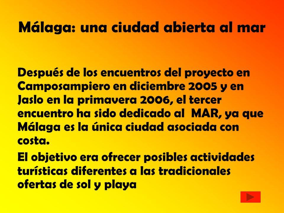 Málaga: una ciudad abierta al mar Después de los encuentros del proyecto en Camposampiero en diciembre 2005 y en Jaslo en la primavera 2006, el tercer encuentro ha sido dedicado al MAR, ya que Málaga es la única ciudad asociada con costa.