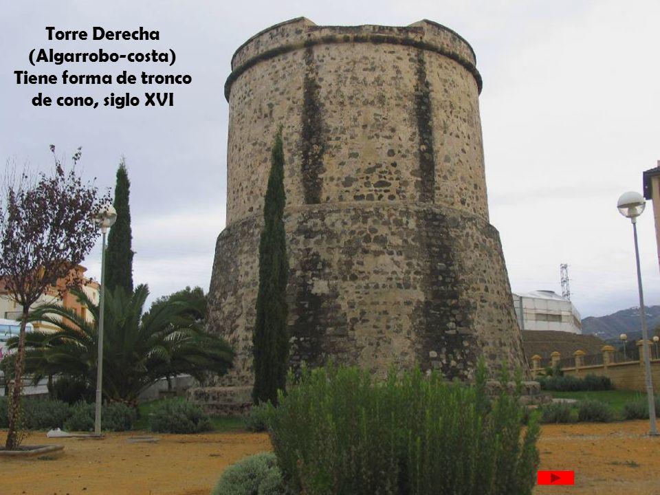 Torre Derecha (Algarrobo-costa) Tiene forma de tronco de cono, siglo XVI