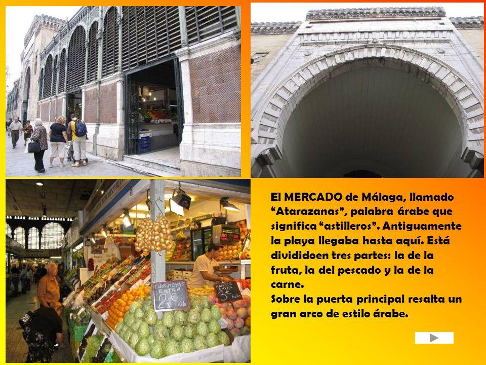 El MERCADO de Málaga, llamado Atarazanas, palabra árabe que significa astilleros. Antiguamente la playa llegaba hasta aquí. Está divididoen tres parte