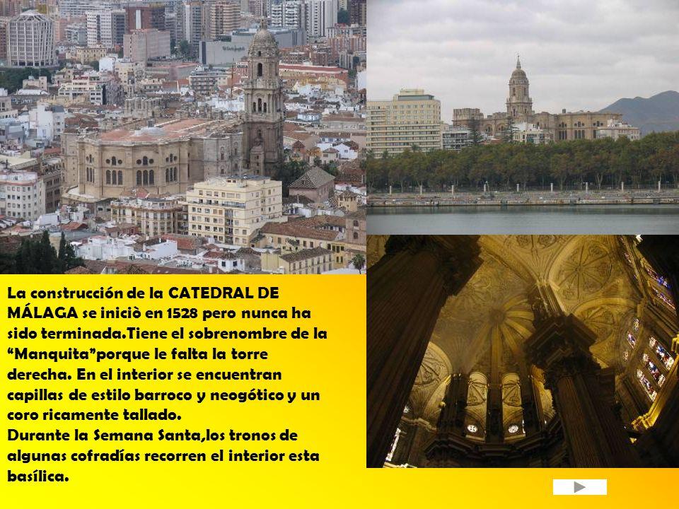 La construcción de la CATEDRAL DE MÁLAGA se iniciò en 1528 pero nunca ha sido terminada.Tiene el sobrenombre de la Manquitaporque le falta la torre de