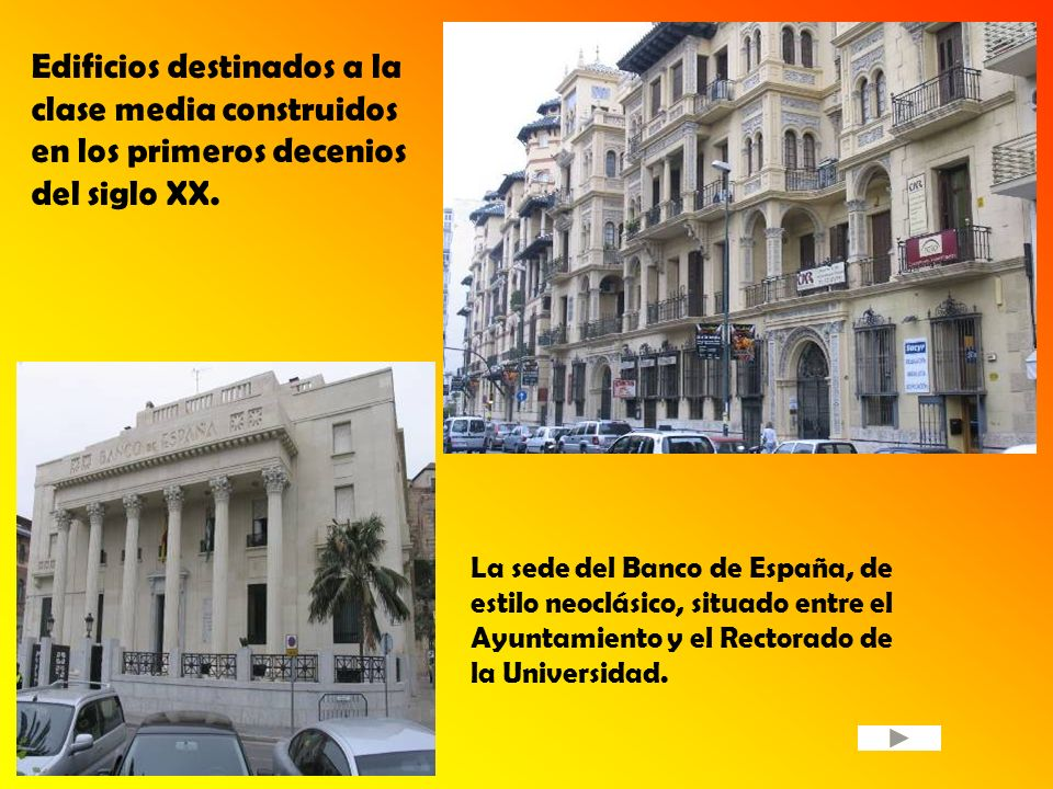 Edificios destinados a la clase media construidos en los primeros decenios del siglo XX. La sede del Banco de España, de estilo neoclásico, situado en