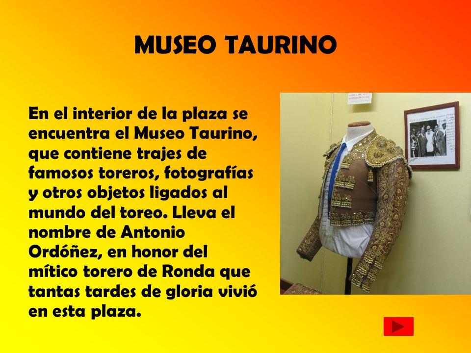 MUSEO TAURINO En el interior de la plaza se encuentra el Museo Taurino, que contiene trajes de famosos toreros, fotografías y otros objetos ligados al mundo del toreo.