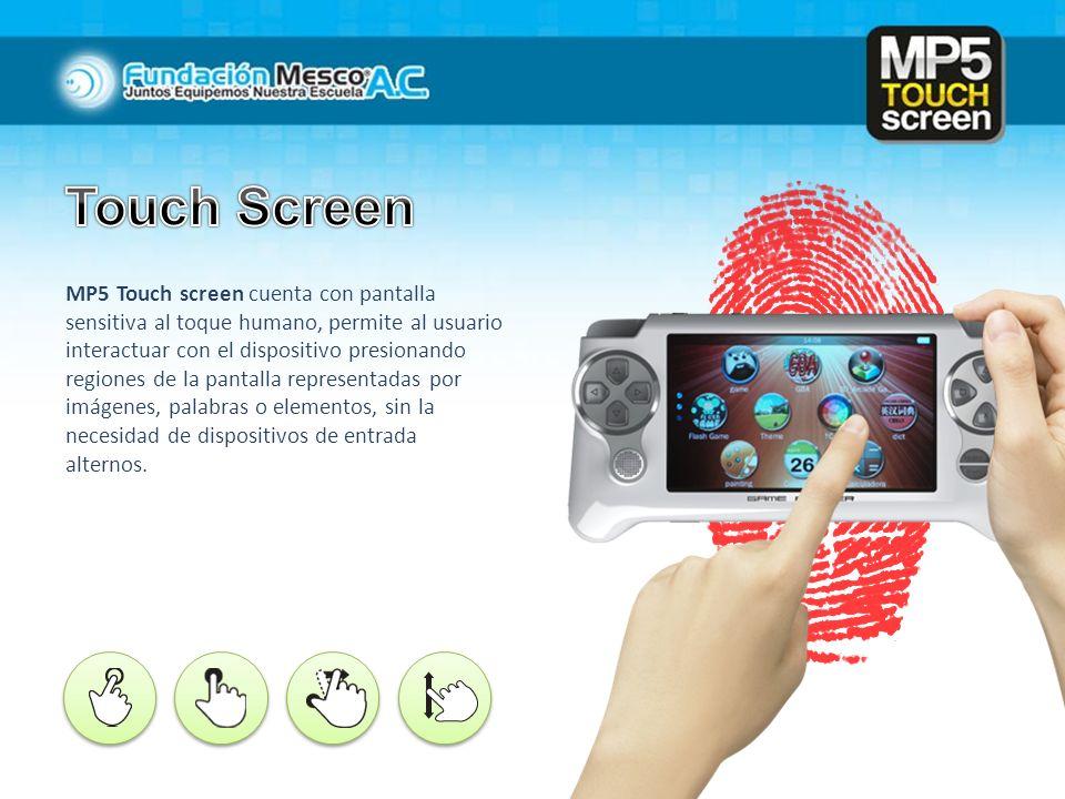 MP5 Touch screen cuenta con pantalla sensitiva al toque humano, permite al usuario interactuar con el dispositivo presionando regiones de la pantalla