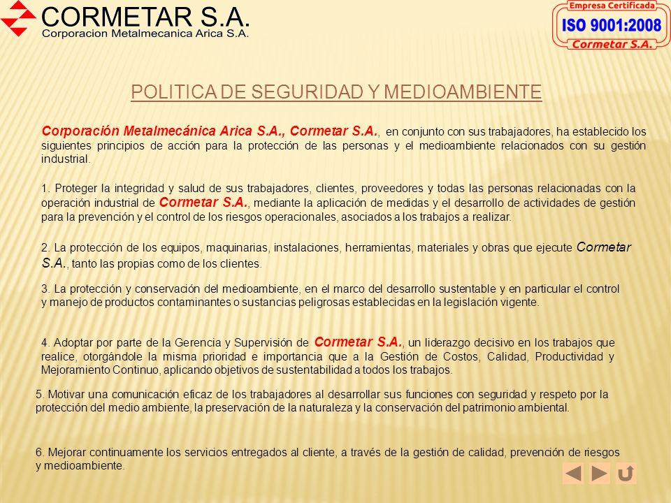 POLITICA DE CALIDAD CORPORACIÓN METALMECÁNICA ARICA S.A., CORMETAR S.A., cuya operación industrial está orientada a la fabricación y reparación de pro