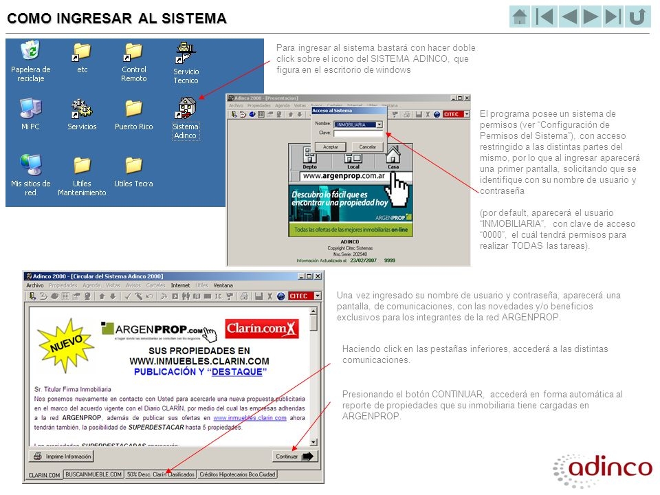 COMO INGRESAR AL SISTEMA Para ingresar al sistema bastará con hacer doble click sobre el icono del SISTEMA ADINCO, que figura en el escritorio de wind